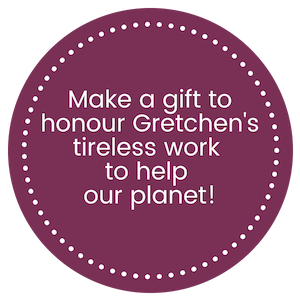 Make a gift to honour Gretchen's tieless work to help our planet!