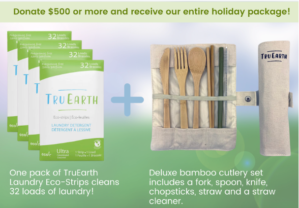 Donate today and we will send you Tru Earth Laundry Eco-strips.