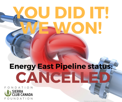 You did it! We WON! Energy East Pipeline cancelled.